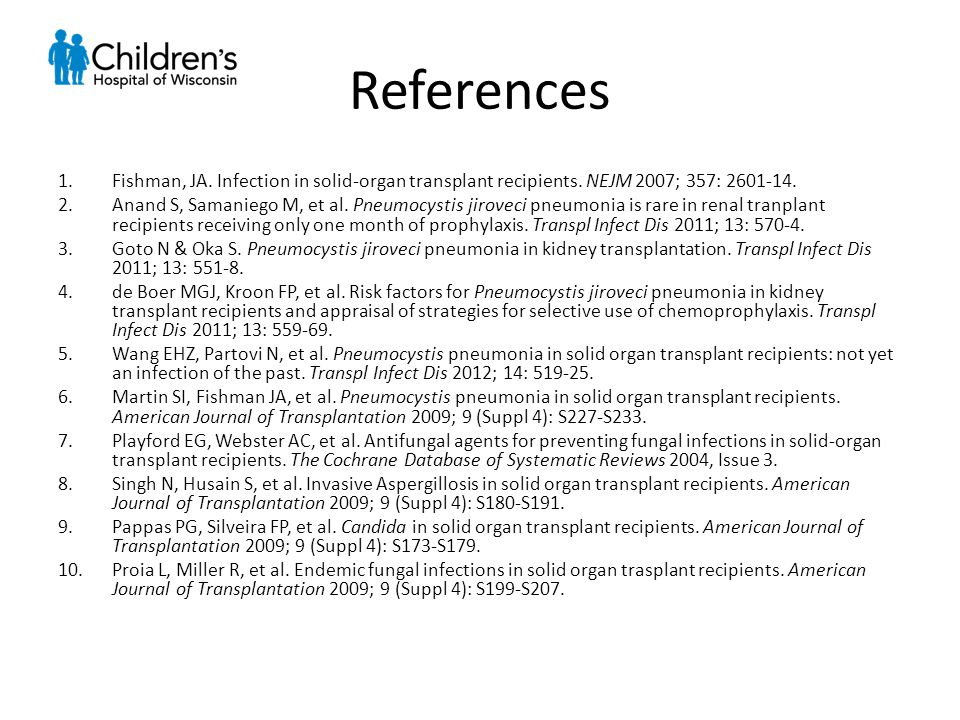 References 1.Fishman, JA. Infection in solid-organ transplant recipients.