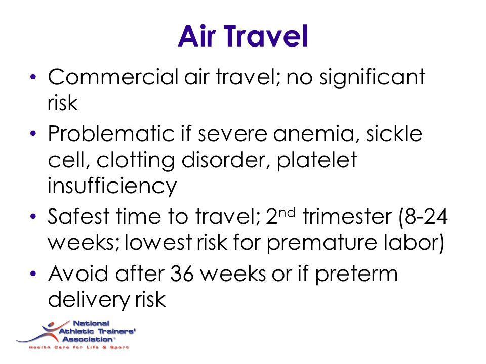 Air Travel Commercial air travel; no significant risk Problematic if severe anemia, sickle cell, clotting disorder, platelet insufficiency Safest time