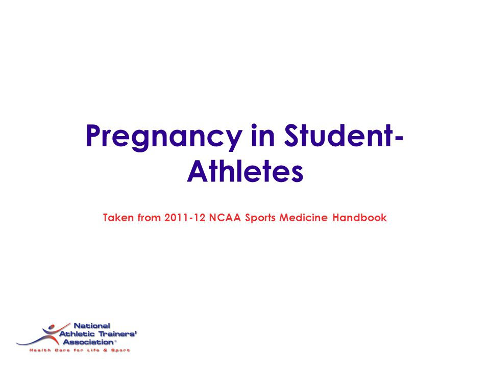 Pregnancy in Student- Athletes Taken from 2011-12 NCAA Sports Medicine Handbook