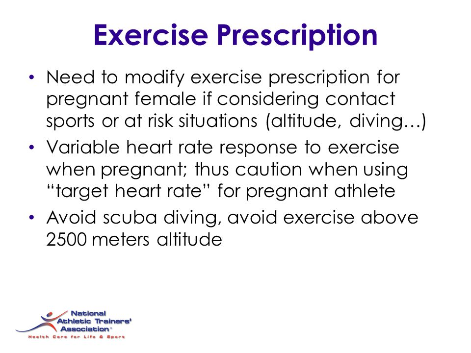 Exercise Prescription Need to modify exercise prescription for pregnant female if considering contact sports or at risk situations (altitude, diving…)