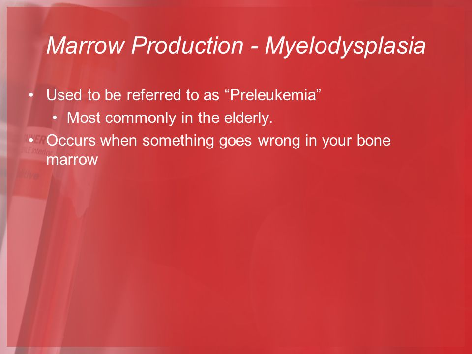 Used to be referred to as Preleukemia Most commonly in the elderly.
