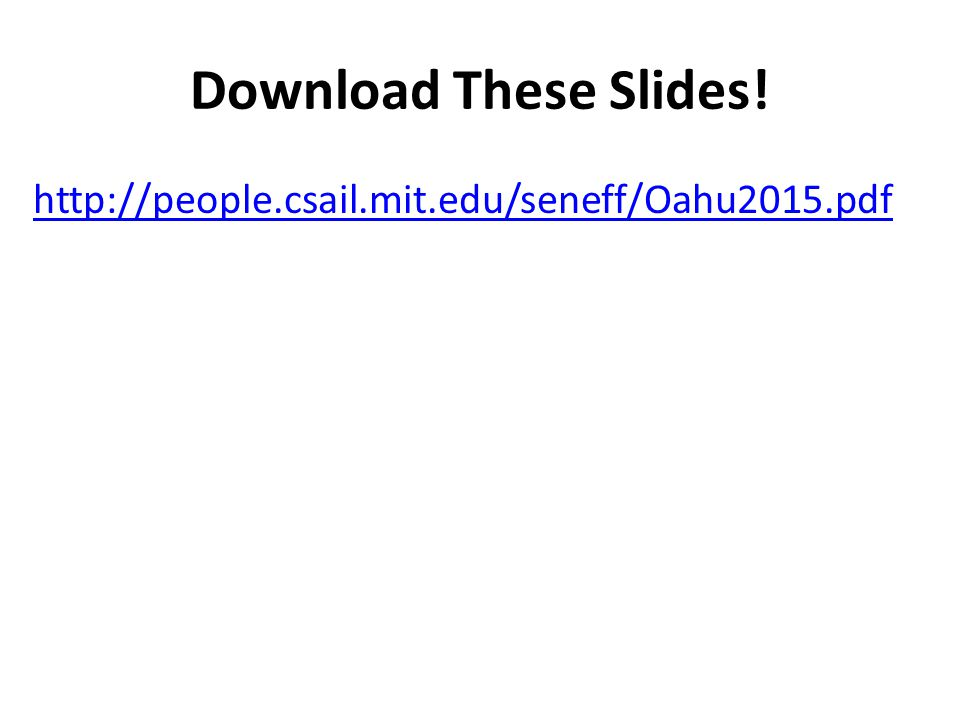 Download These Slides! http://people.csail.mit.edu/seneff/Oahu2015.pdf
