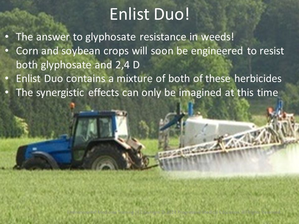 Enlist Duo! Environmental Medicine Training || Copyright © 2014 Progressive Medical Education. All Rights Reserved. The answer to glyphosate resistanc