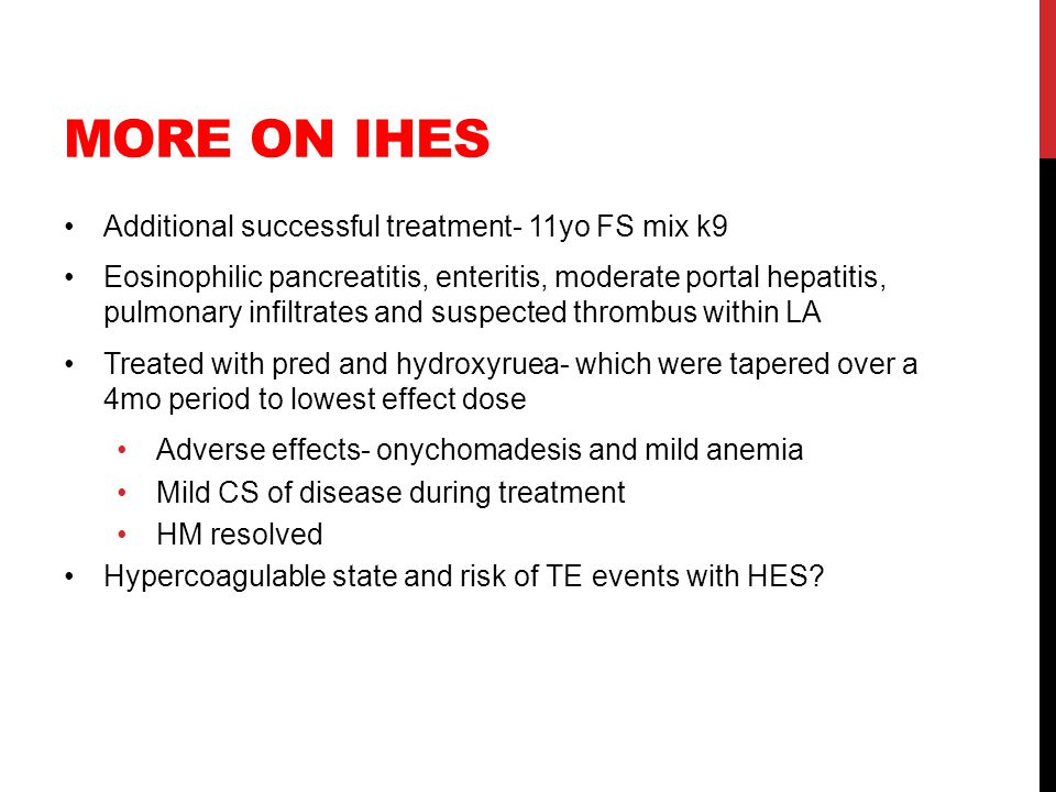 MORE ON IHES Additional successful treatment- 11yo FS mix k9 Eosinophilic pancreatitis, enteritis, moderate portal hepatitis, pulmonary infiltrates an