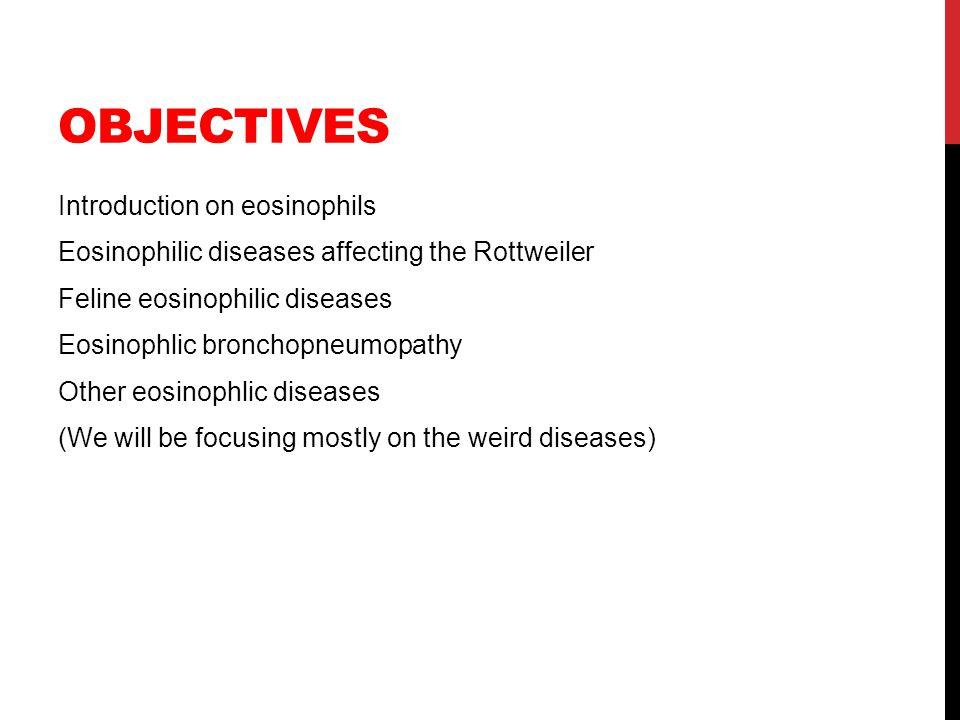 THE EOSINOPHIL Differences in canine vs feline eosinophils Basophila often accompanies Breeds predisposed to eosinophilic disease: Rottweiler, GSD, Siberian Huskies Alaskan Malamutes, CKCS Diseases usually involve lungs, skin, GIT Common etiologies: allergic, parasitic, inflammatory, neoplastic/paraneoplastic, hypoadrenocorticism, idiopathic