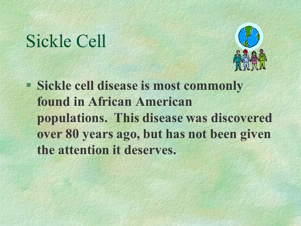Sickle Cell §Sickle cell disease is most commonly found in African American populations.