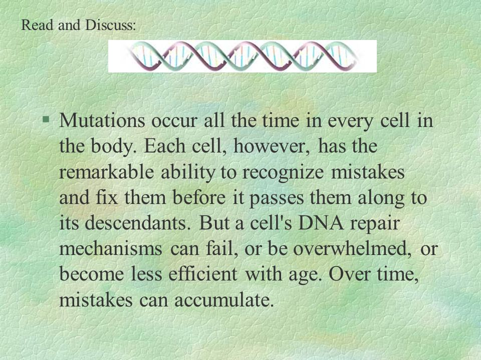 §Mutations occur all the time in every cell in the body.