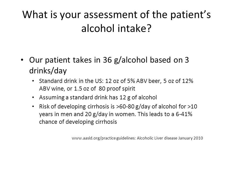 What is your assessment of the patient's alcohol intake.