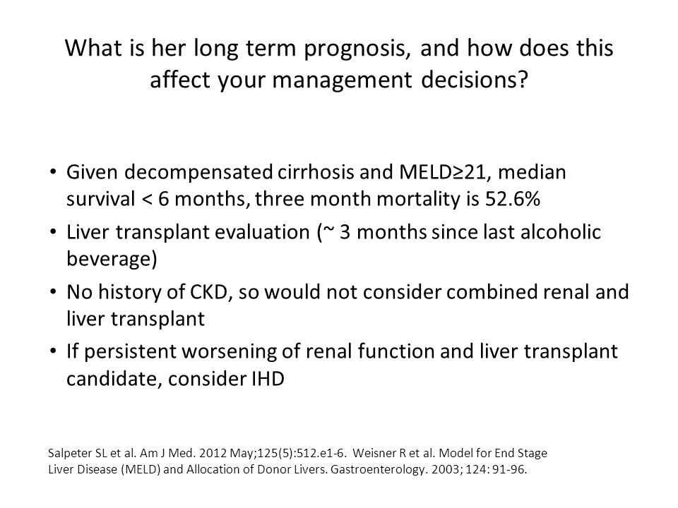 What is her long term prognosis, and how does this affect your management decisions.