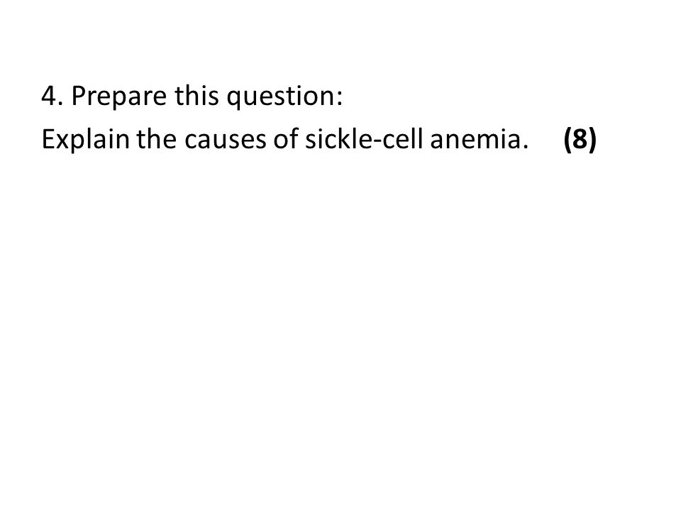 4. Prepare this question: Explain the causes of sickle-cell anemia. (8)