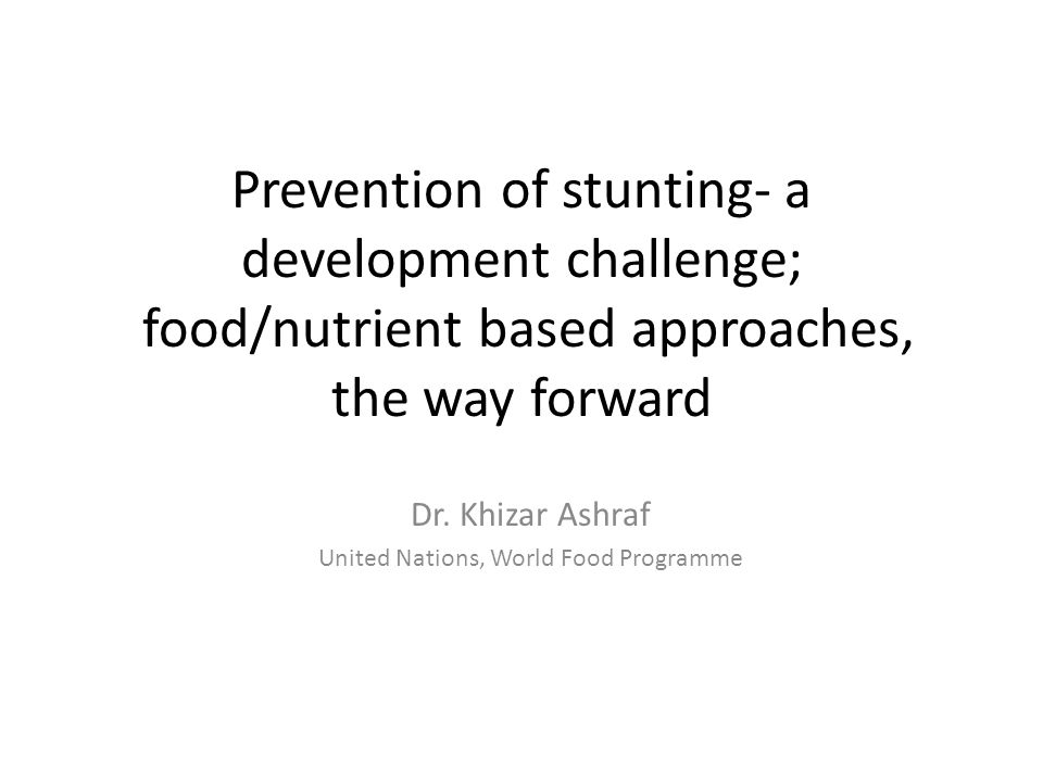 Prevention of stunting- a development challenge; food/nutrient based approaches, the way forward Dr.