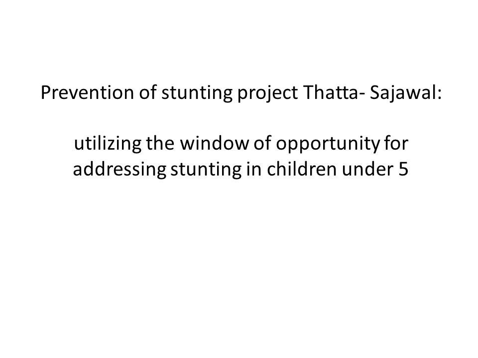 Prevention of stunting project Thatta- Sajawal: utilizing the window of opportunity for addressing stunting in children under 5