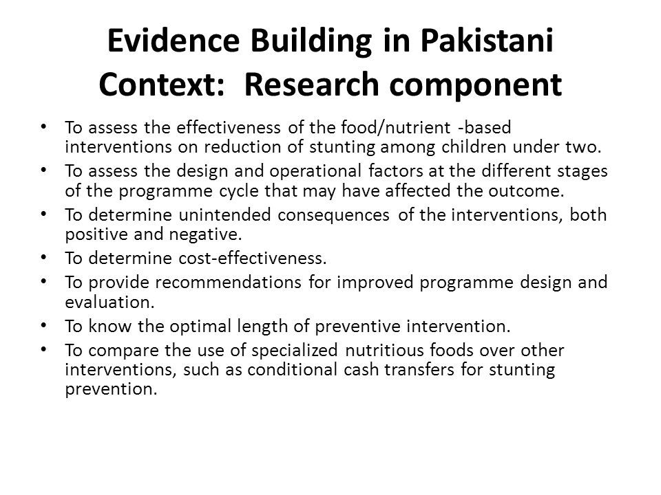 Evidence Building in Pakistani Context: Research component To assess the effectiveness of the food/nutrient -based interventions on reduction of stunting among children under two.