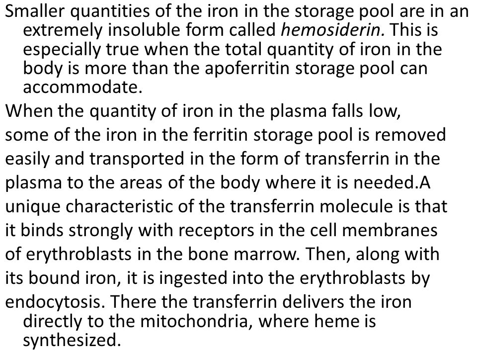 Smaller quantities of the iron in the storage pool are in an extremely insoluble form called hemosiderin.