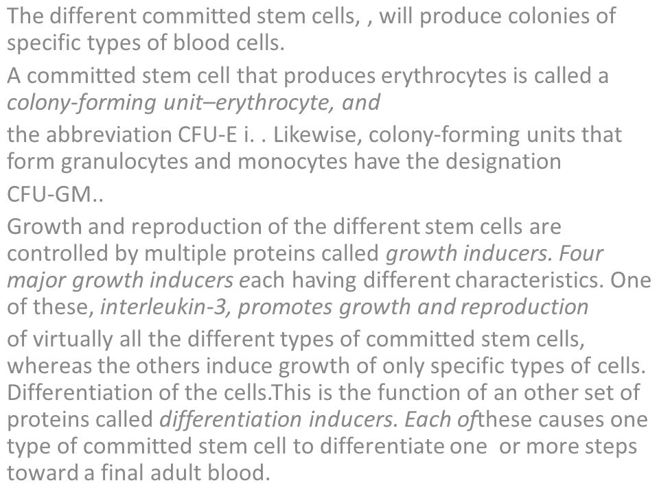 The different committed stem cells,, will produce colonies of specific types of blood cells.