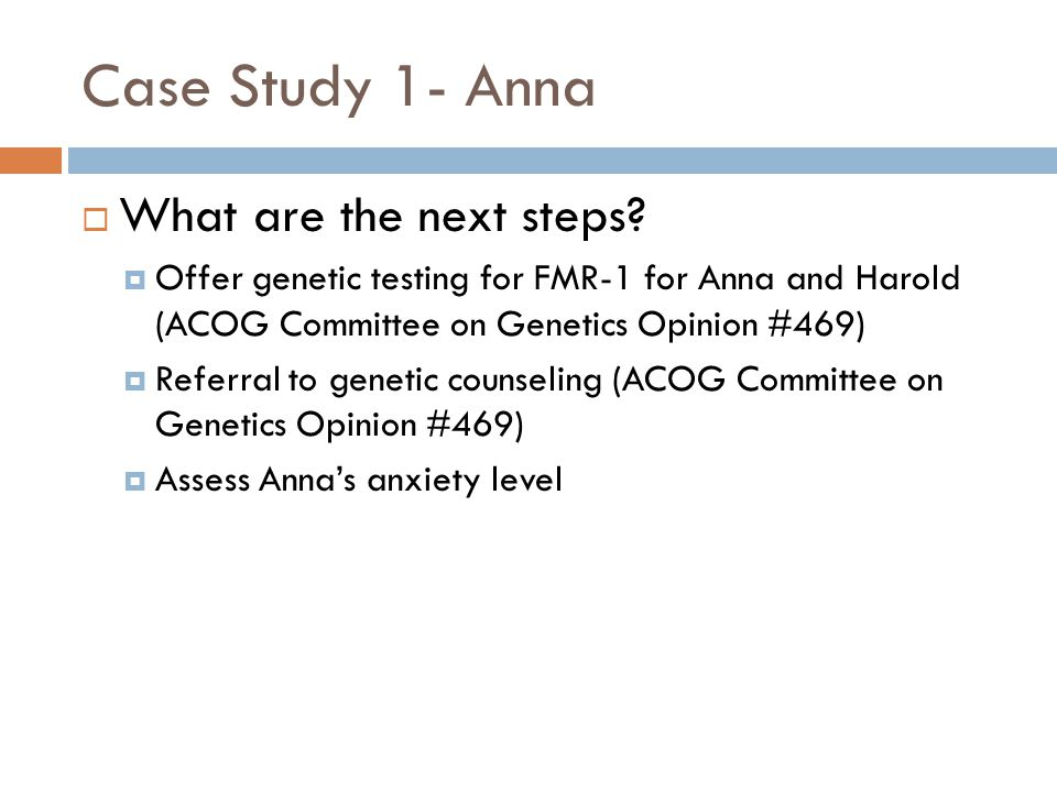 Case Study 1- Anna  What are the next steps.