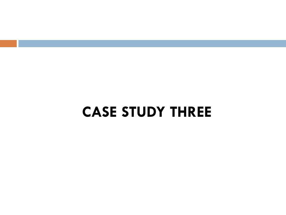 CASE STUDY THREE