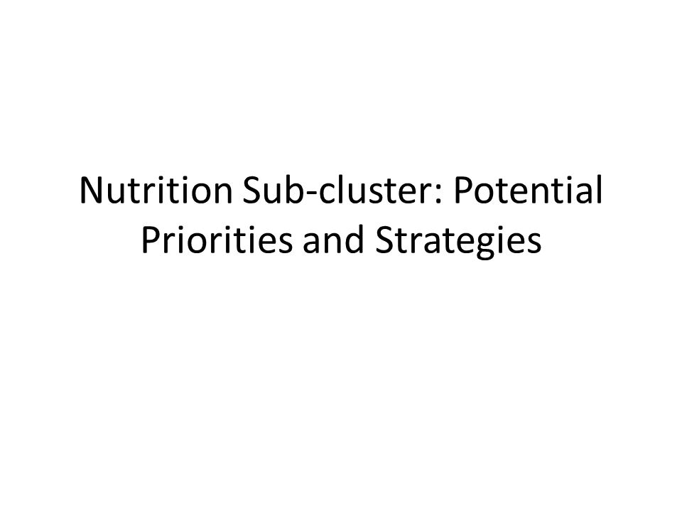 Nutrition Sub-cluster: Potential Priorities and Strategies