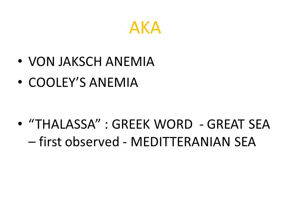 "VON JAKSCH ANEMIA COOLEY'S ANEMIA ""THALASSA"" : GREEK WORD - GREAT SEA – first observed - MEDITTERANIAN SEA AKA"