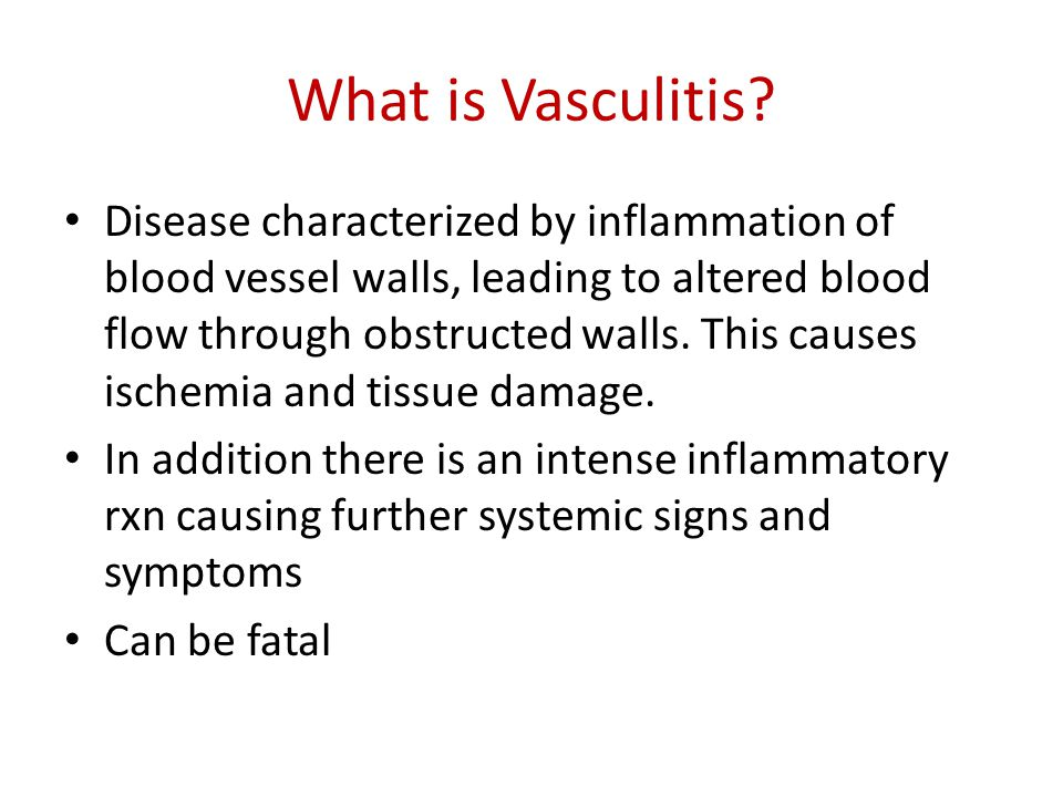 What is Vasculitis? Disease characterized by inflammation of blood vessel walls, leading to altered blood flow through obstructed walls. This causes i