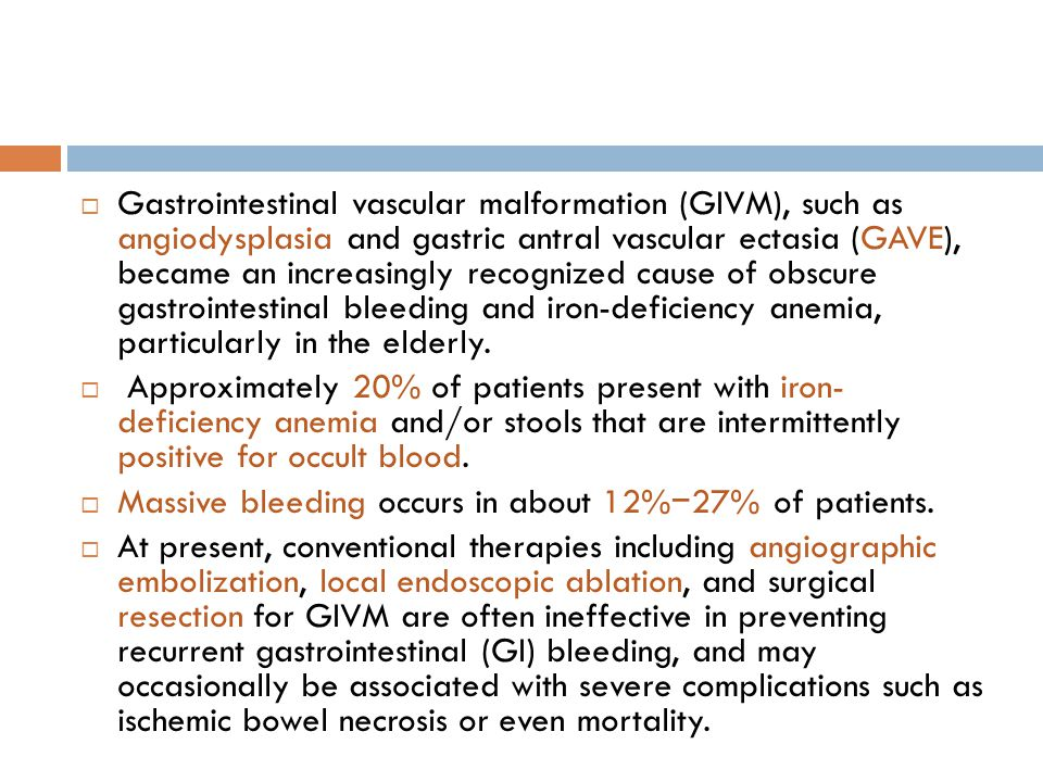  Gastrointestinal vascular malformation (GIVM), such as angiodysplasia and gastric antral vascular ectasia (GAVE), became an increasingly recognized
