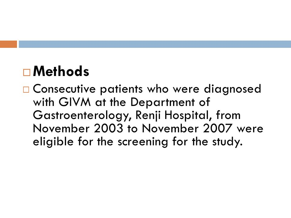  Methods  Consecutive patients who were diagnosed with GIVM at the Department of Gastroenterology, Renji Hospital, from November 2003 to November 20