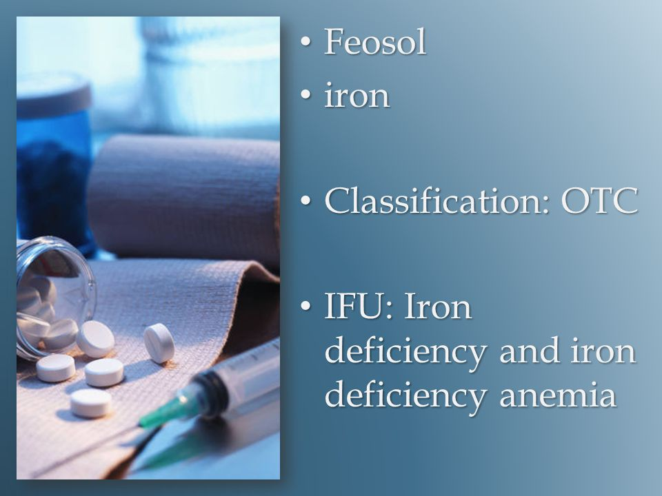 Feosol Feosol iron iron Classification: OTC Classification: OTC IFU: Iron deficiency and iron deficiency anemia IFU: Iron deficiency and iron deficien