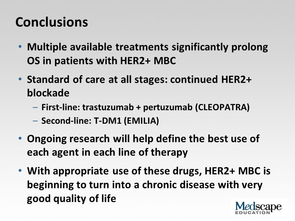 Conclusions Multiple available treatments significantly prolong OS in patients with HER2+ MBC Standard of care at all stages: continued HER2+ blockade