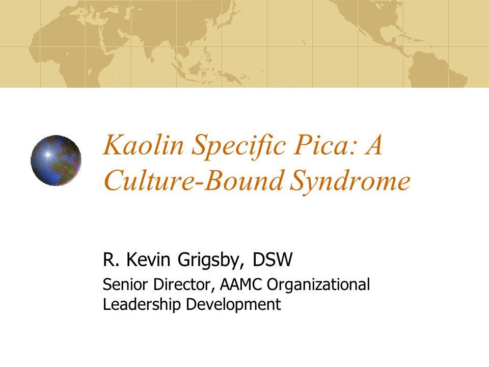 Kaolin Specific Pica: A Culture-Bound Syndrome R.