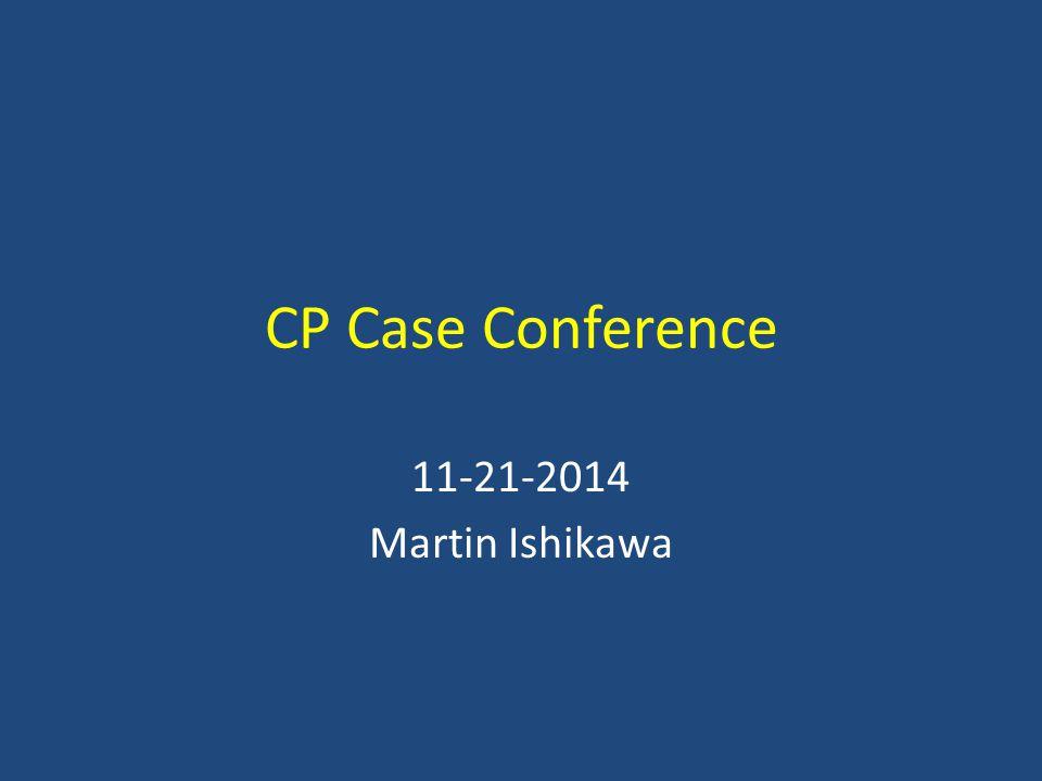 CP Case Conference 11-21-2014 Martin Ishikawa