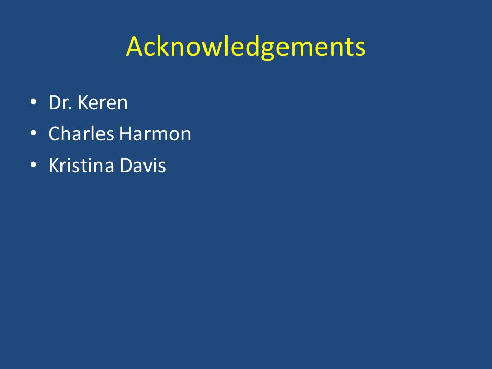 Acknowledgements Dr. Keren Charles Harmon Kristina Davis