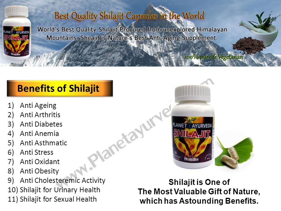 1) Anti Ageing 2) Anti Arthritis 3) Anti Diabetes 4) Anti Anemia 5) Anti Asthmatic 6) Anti Stress 7) Anti Oxidant 8) Anti Obesity 9) Anti Cholesteremic Activity 10) Shilajit for Urinary Health 11) Shilajit for Sexual Health Shilajit is One of The Most Valuable Gift of Nature, which has Astounding Benefits.