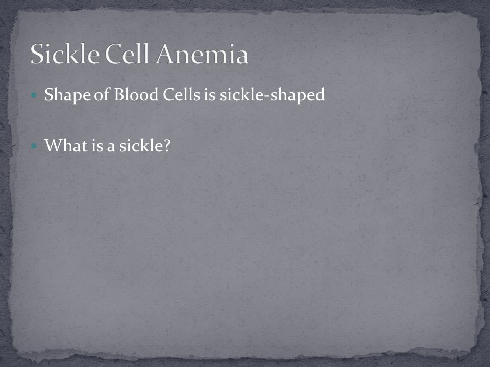 Shape of Blood Cells is sickle-shaped What is a sickle?