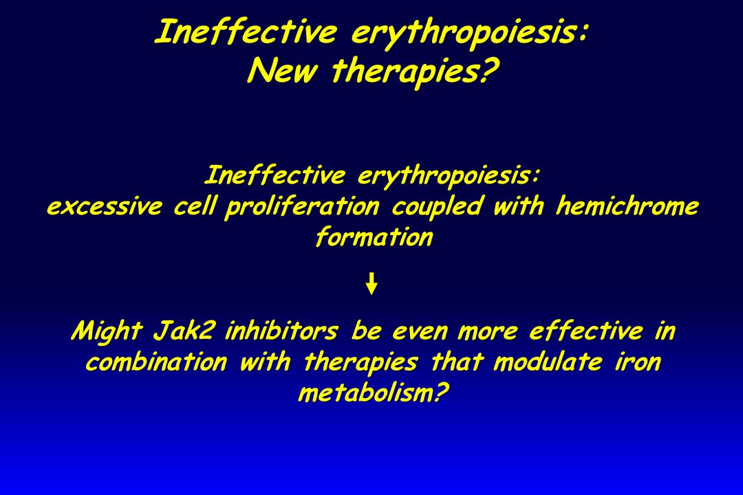 Ineffective erythropoiesis: excessive cell proliferation coupled with hemichrome formation Might Jak2 inhibitors be even more effective in combination with therapies that modulate iron metabolism.