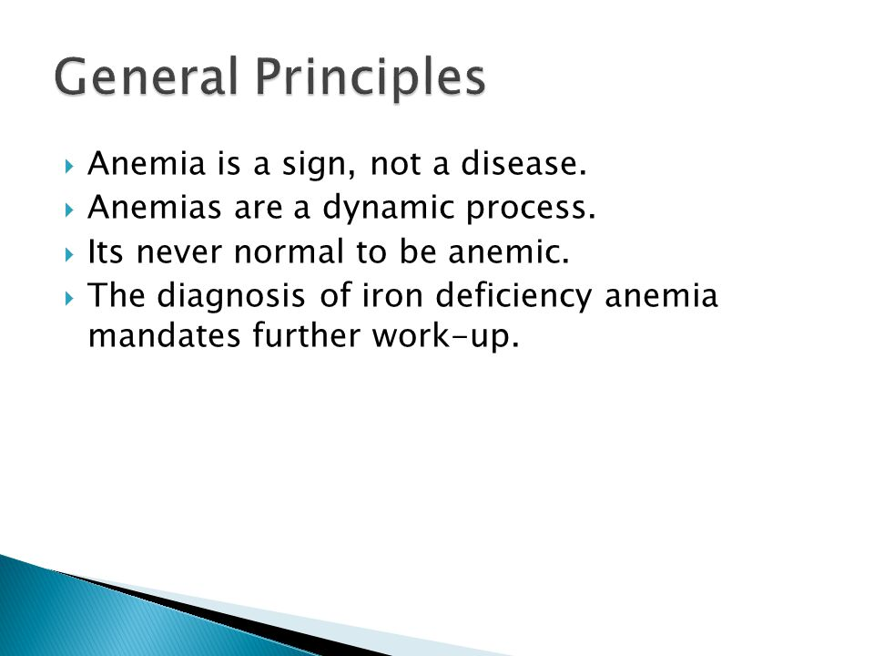  Anemia is a sign, not a disease.  Anemias are a dynamic process.