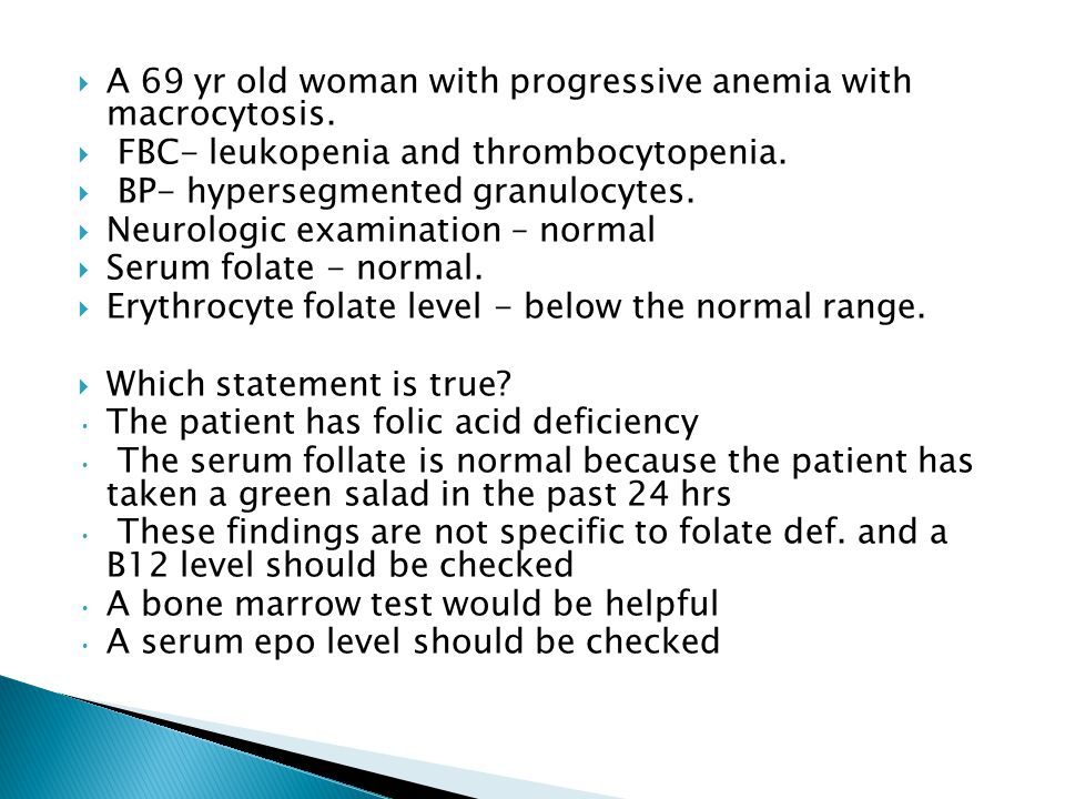  A 69 yr old woman with progressive anemia with macrocytosis.
