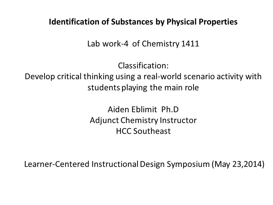 Identification of Substances by Physical Properties Lab work-4 of Chemistry 1411 Classification: Develop critical thinking using a real-world scenario