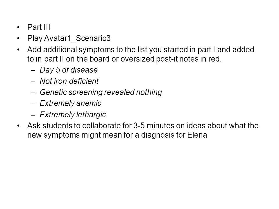 Part III Play Avatar1_Scenario3 Add additional symptoms to the list you started in part I and added to in part II on the board or oversized post-it no