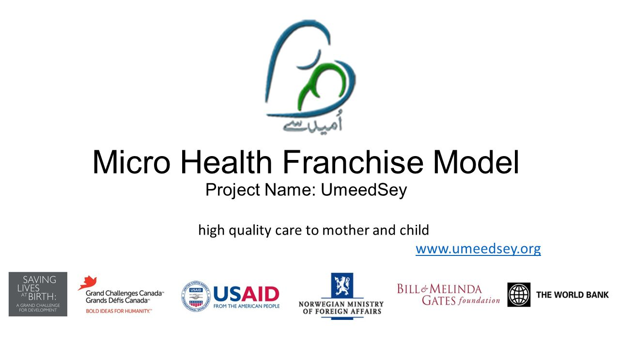 Micro Health Franchise Model Project Name: UmeedSey high quality care to mother and child www.umeedsey.org