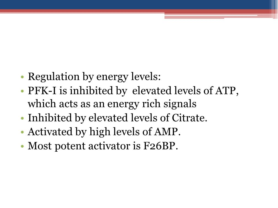 Regulation by energy levels: PFK-I is inhibited by elevated levels of ATP, which acts as an energy rich signals Inhibited by elevated levels of Citrate.