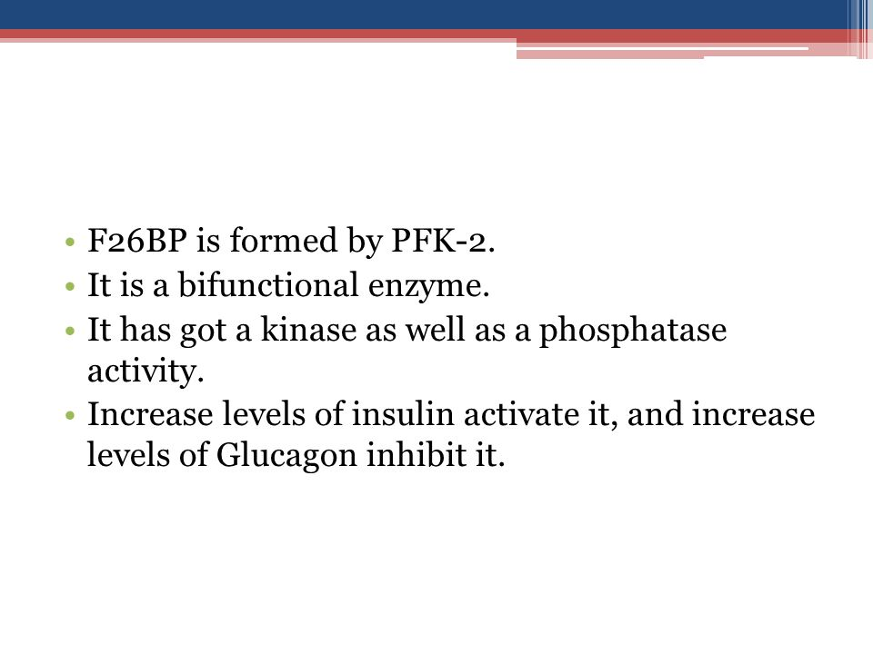 F26BP is formed by PFK-2.It is a bifunctional enzyme.