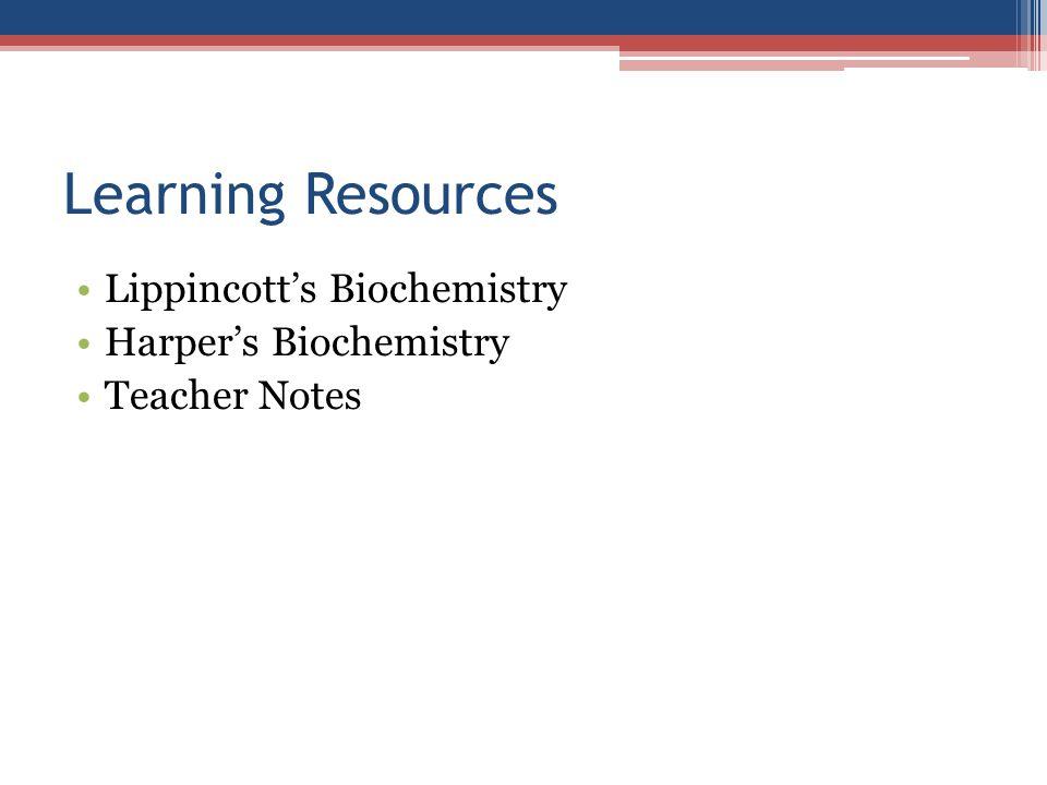 Learning Resources Lippincott's Biochemistry Harper's Biochemistry Teacher Notes
