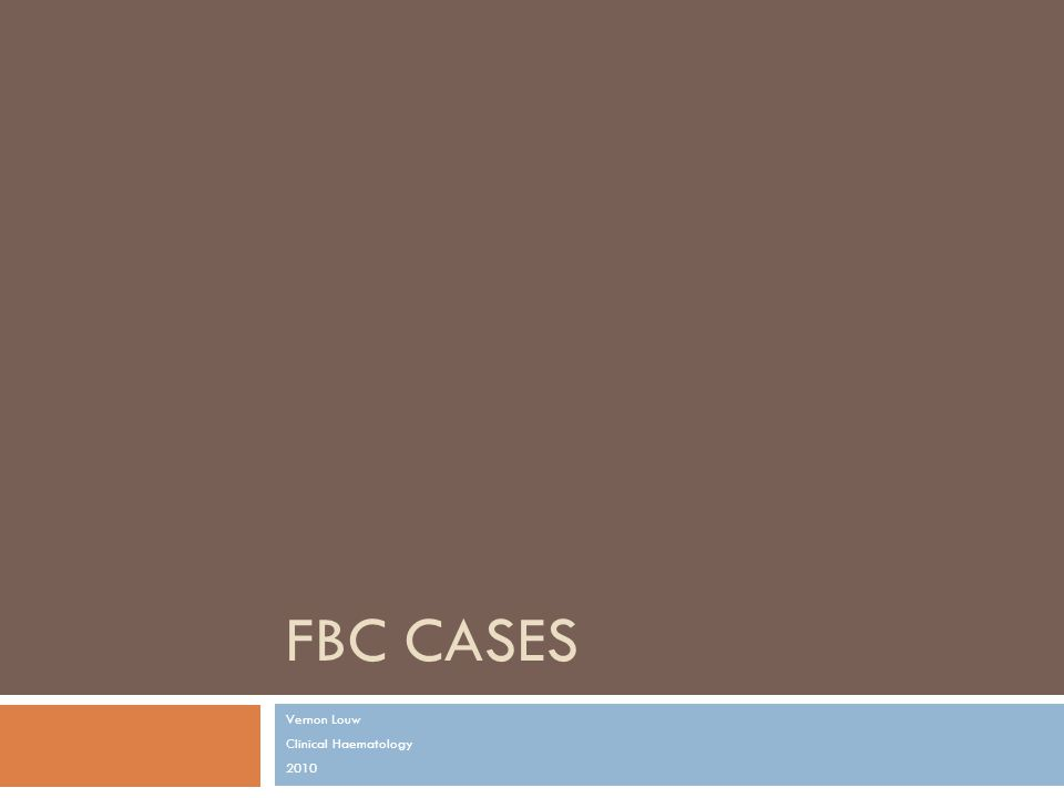 FBC CASES Vernon Louw Clinical Haematology 2010