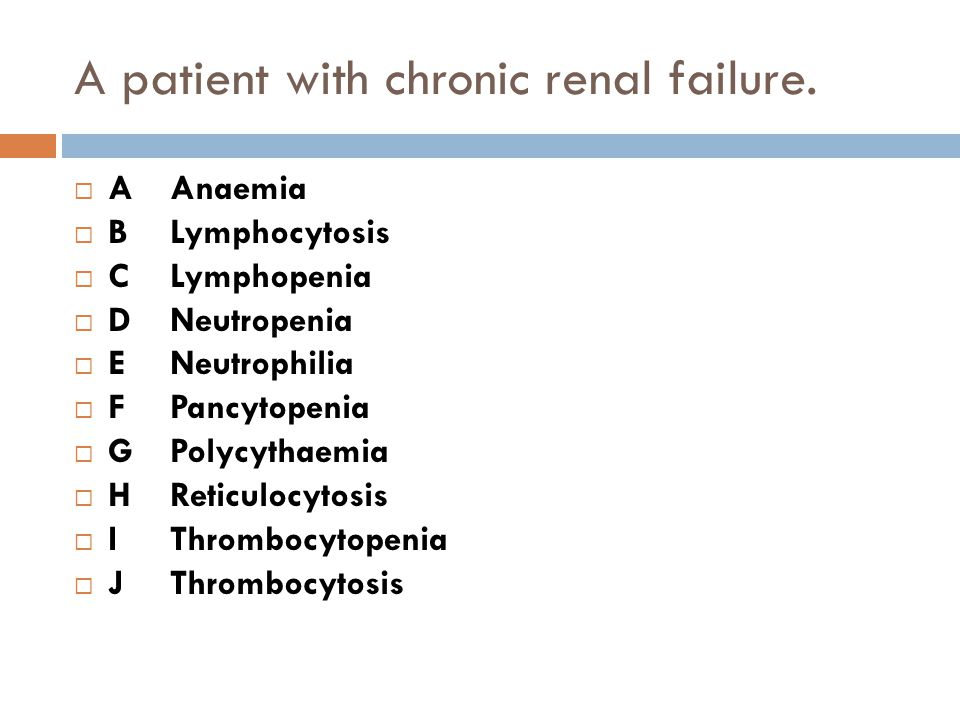A patient with chronic renal failure.