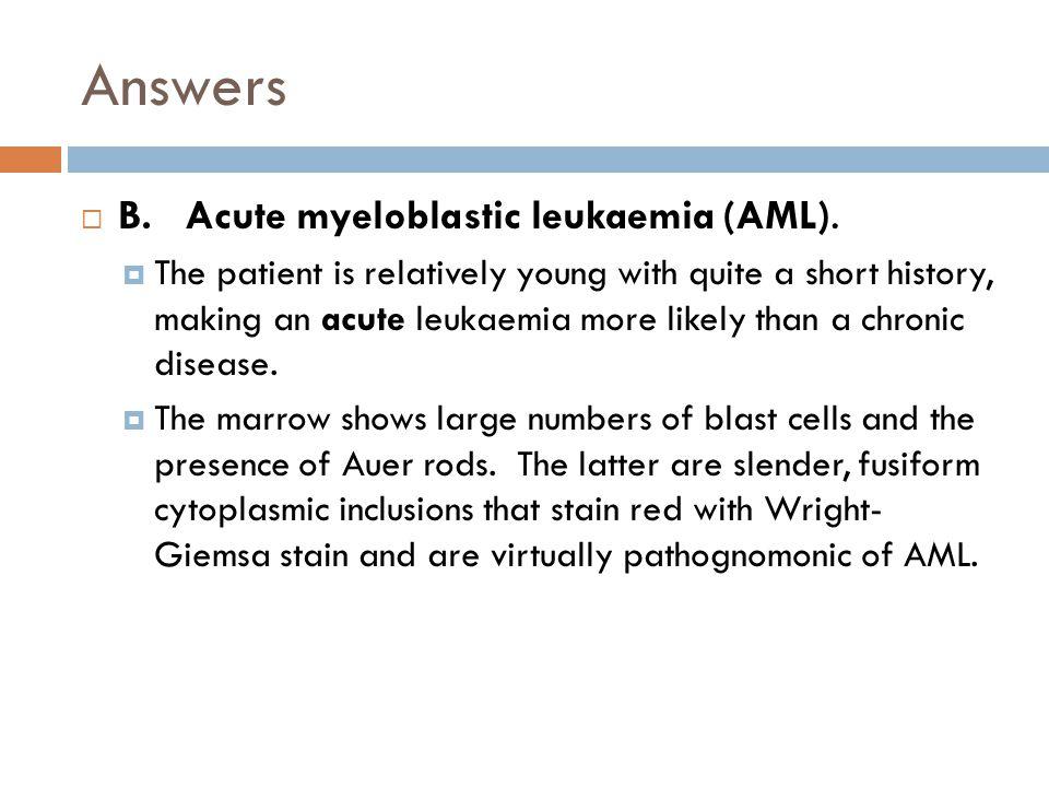 Answers  B. Acute myeloblastic leukaemia (AML).