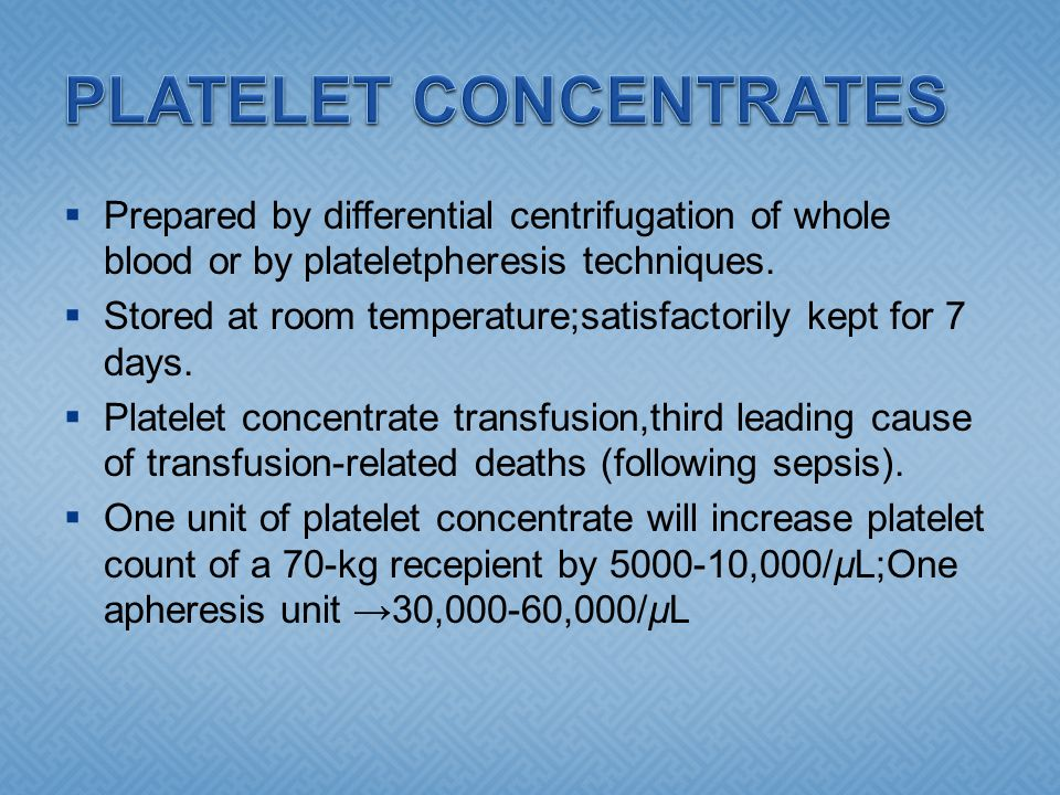  Prepared by differential centrifugation of whole blood or by plateletpheresis techniques.  Stored at room temperature;satisfactorily kept for 7 day