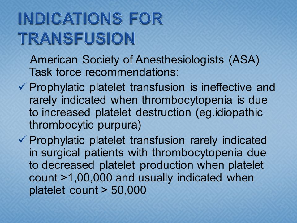 American Society of Anesthesiologists (ASA) Task force recommendations: Prophylatic platelet transfusion is ineffective and rarely indicated when thro