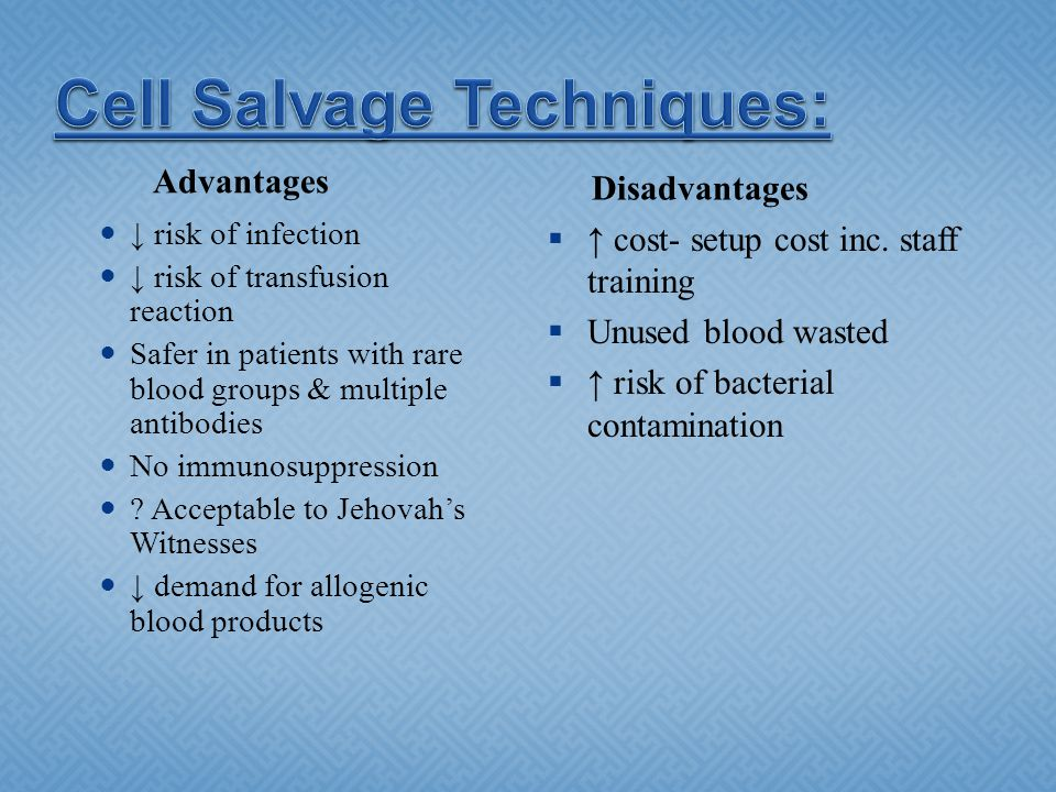 Advantages Disadvantages ↓ risk of infection ↓ risk of transfusion reaction Safer in patients with rare blood groups & multiple antibodies No immunosu
