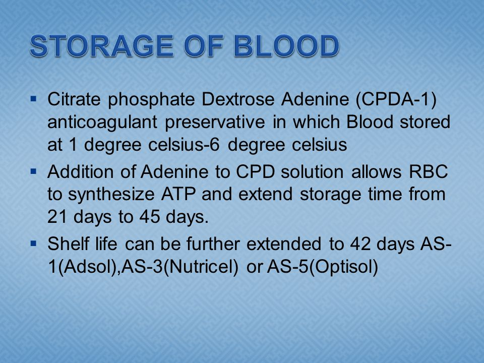  Citrate phosphate Dextrose Adenine (CPDA-1) anticoagulant preservative in which Blood stored at 1 degree celsius-6 degree celsius  Addition of Aden
