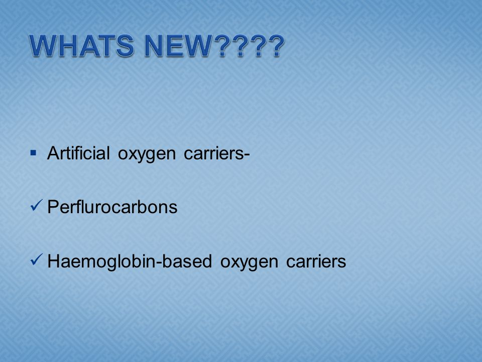  Artificial oxygen carriers- Perflurocarbons Haemoglobin-based oxygen carriers